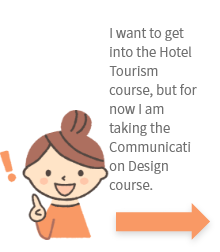I want to get into the Hotel Tourism course, but for now I am taking the Communication Design course.