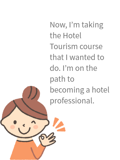 Now, I'm taking the Hotel Tourism course that I wanted to do. I'm on the path to becoming a hotel professional.